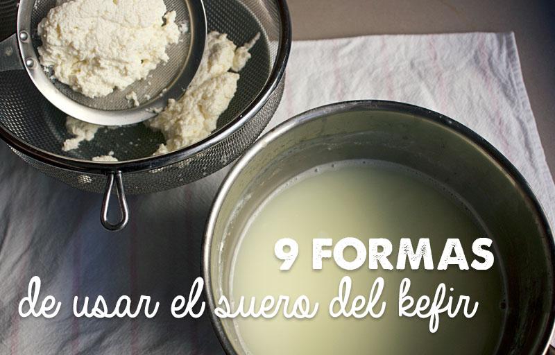 9 maneras de darle utilidad al suero del kefir